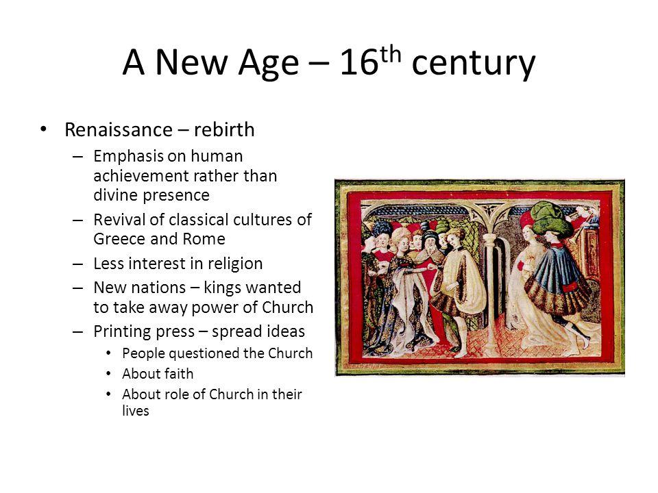 A New Age – 16th century Renaissance – rebirth