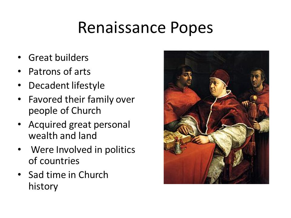 Renaissance Popes Great builders Patrons of arts Decadent lifestyle