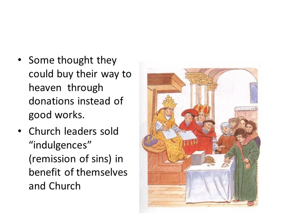 Some thought they could buy their way to heaven through donations instead of good works.