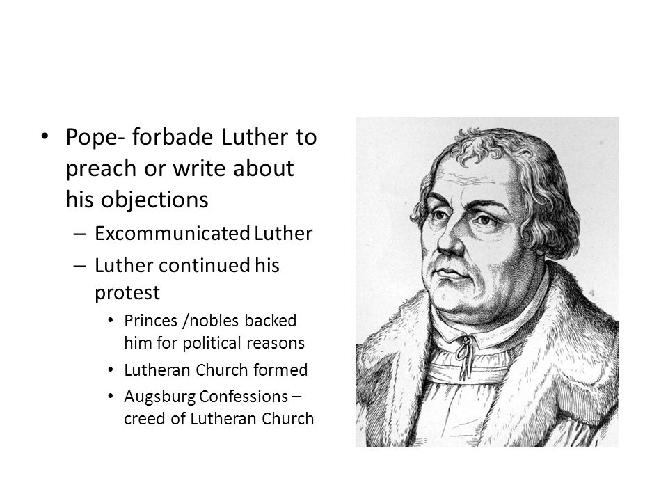 Pope- forbade Luther to preach or write about his objections