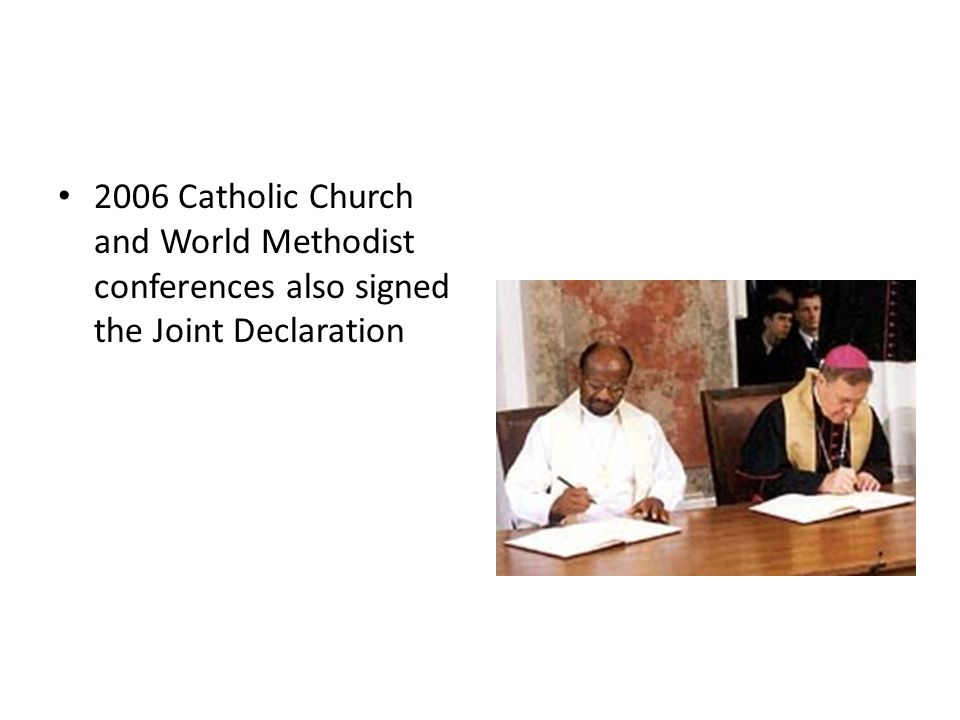 2006 Catholic Church and World Methodist conferences also signed the Joint Declaration