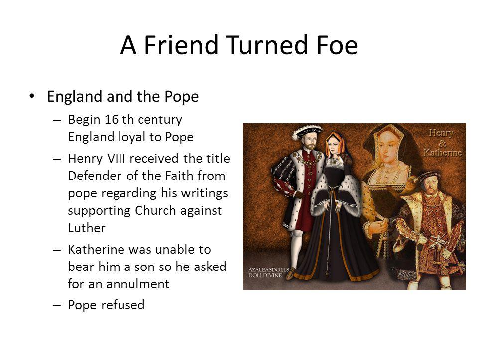 A Friend Turned Foe England and the Pope