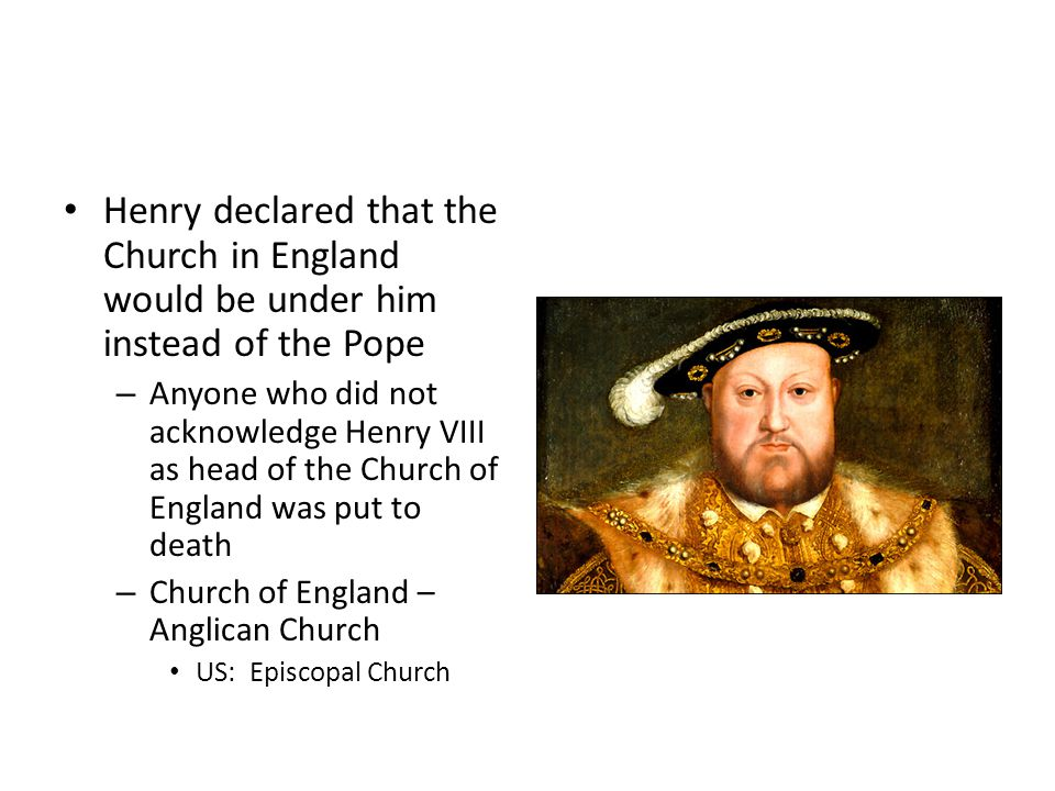 Henry declared that the Church in England would be under him instead of the Pope