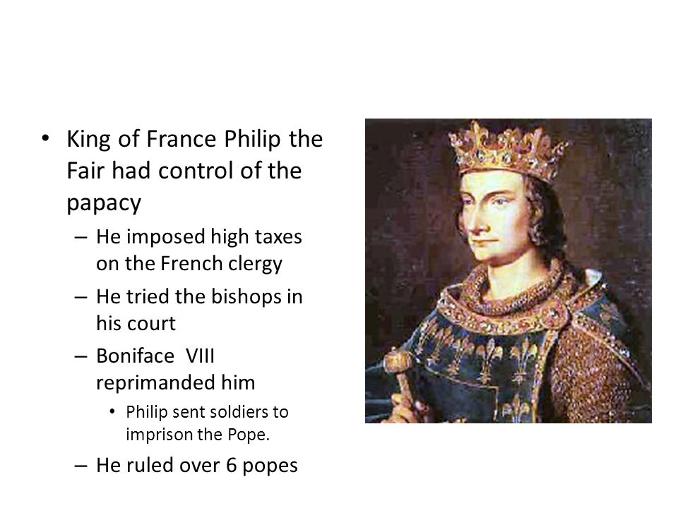 King of France Philip the Fair had control of the papacy
