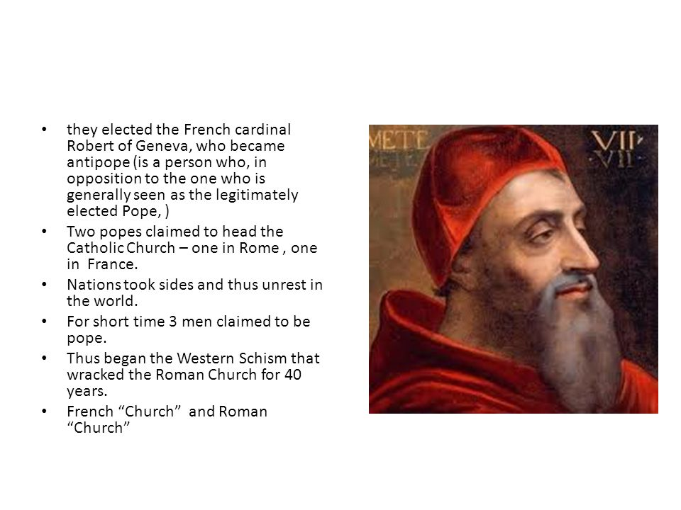 they elected the French cardinal Robert of Geneva, who became antipope (is a person who, in opposition to the one who is generally seen as the legitimately elected Pope, )