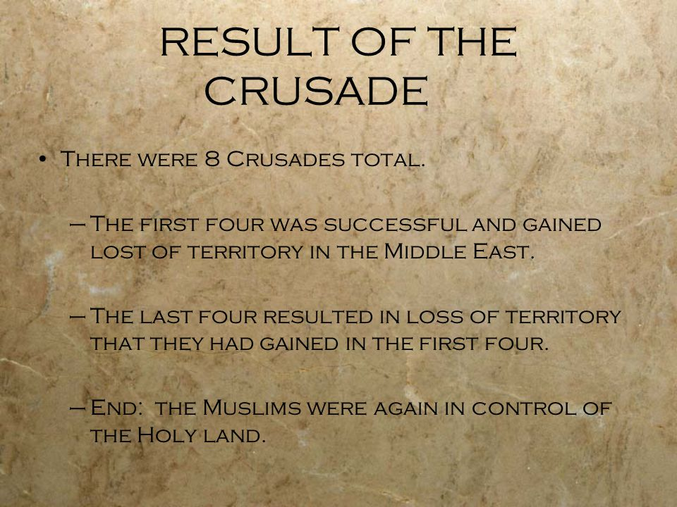 RESULT OF THE CRUSADE There were 8 Crusades total.