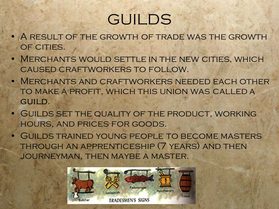 GUILDS A result of the growth of trade was the growth of cities.