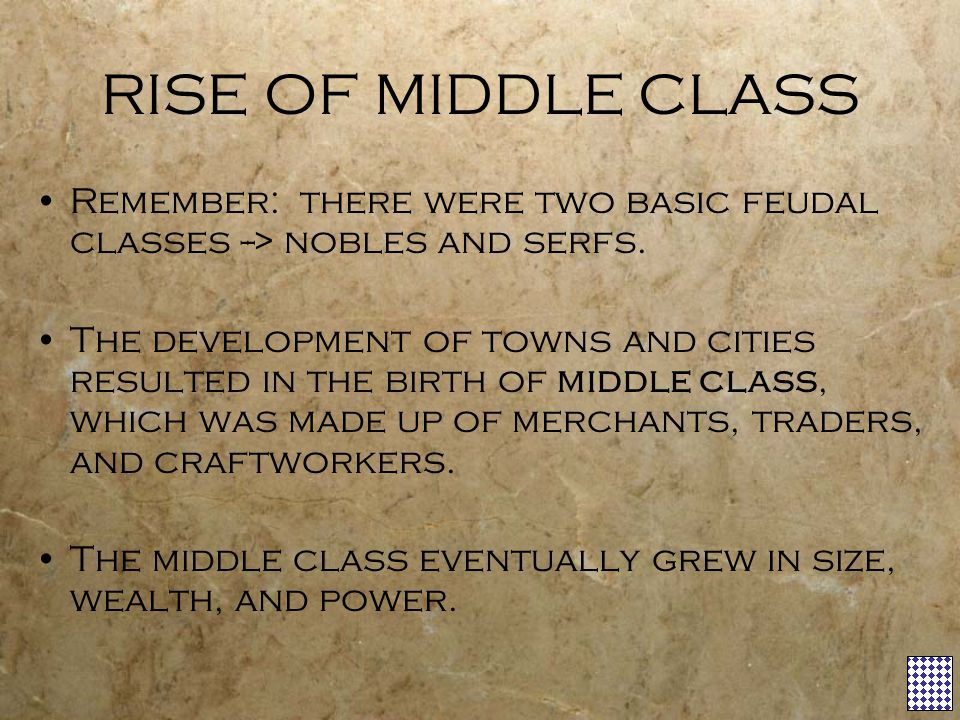 RISE OF MIDDLE CLASS Remember: there were two basic feudal classes --> nobles and serfs.