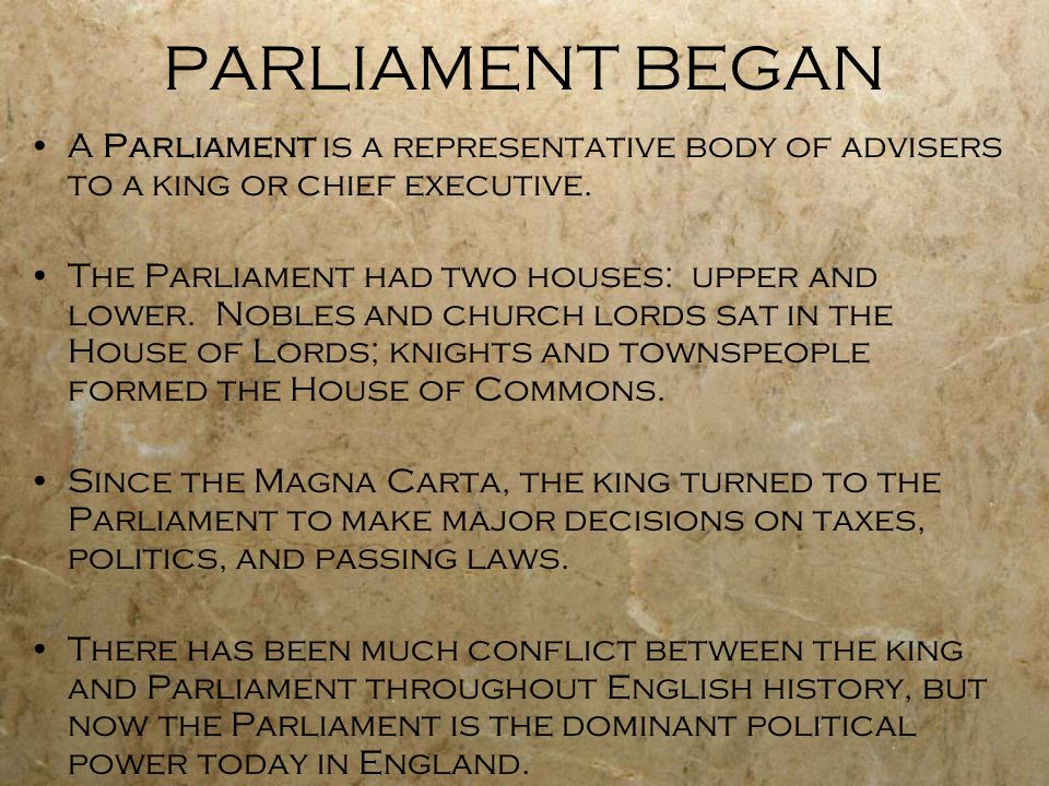 PARLIAMENT BEGAN A Parliament is a representative body of advisers to a king or chief executive.
