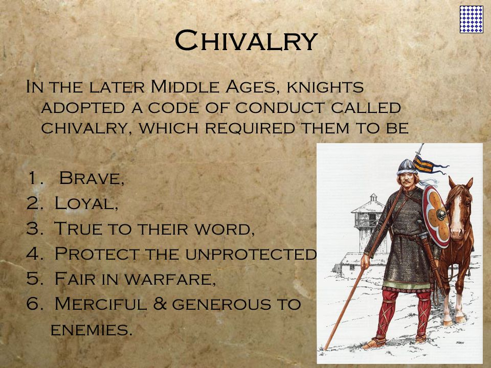 Chivalry In the later Middle Ages, knights adopted a code of conduct called chivalry, which required them to be.