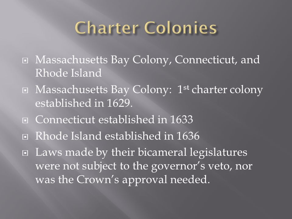 Charter Colonies Massachusetts Bay Colony, Connecticut, and Rhode Island. Massachusetts Bay Colony: 1st charter colony established in 1629.