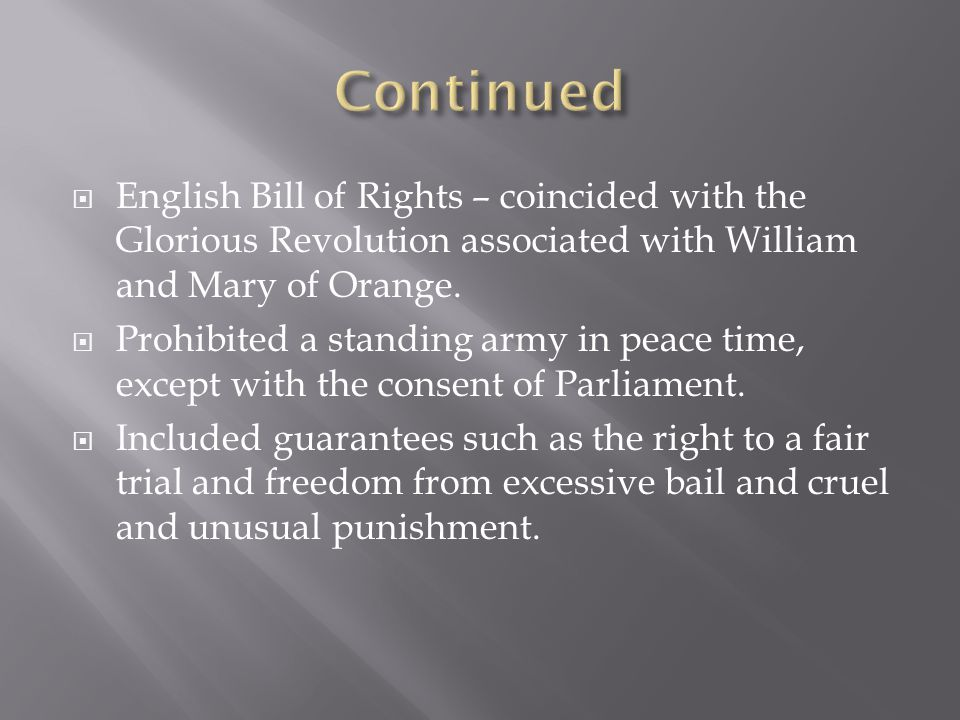 Continued English Bill of Rights – coincided with the Glorious Revolution associated with William and Mary of Orange.