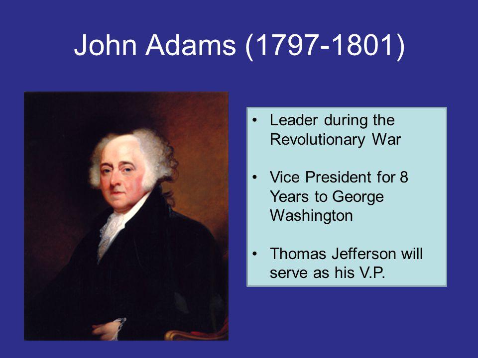 John Adams (1797-1801) Leader during the Revolutionary War