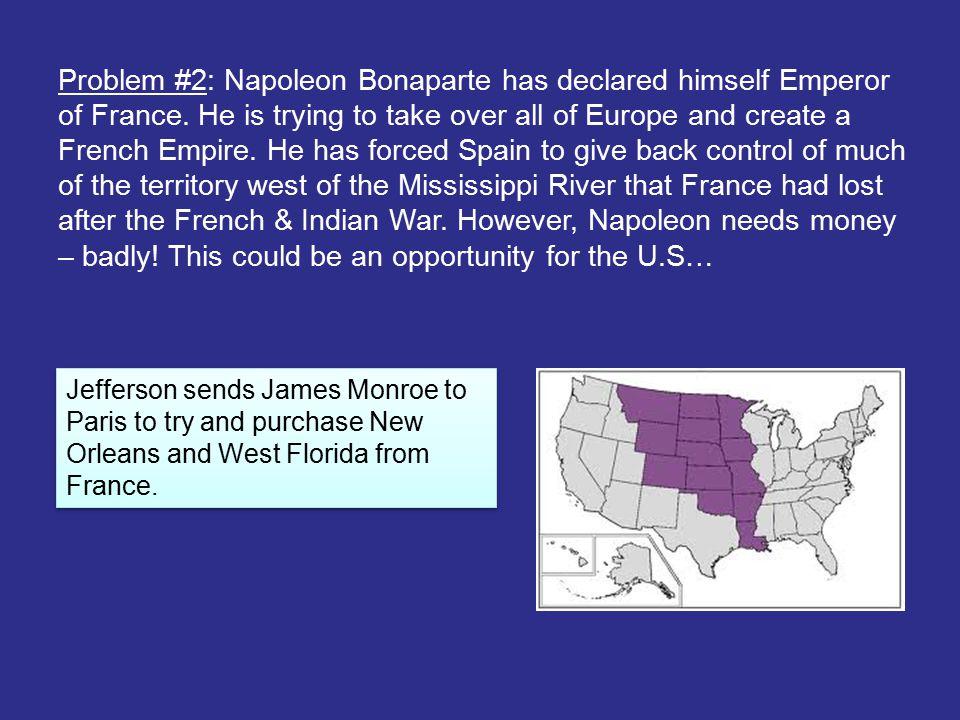 Problem #2: Napoleon Bonaparte has declared himself Emperor of France