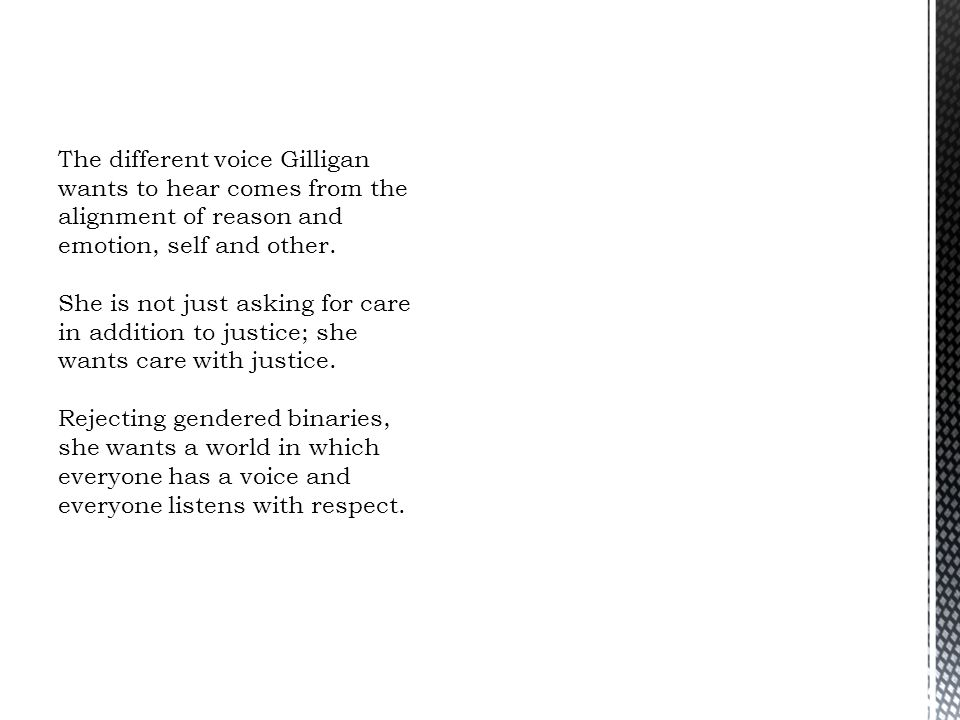 The different voice Gilligan wants to hear comes from the alignment of reason and emotion, self and other.