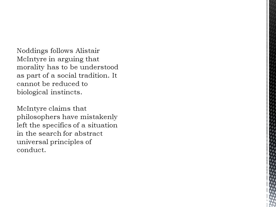 Noddings follows Alistair McIntyre in arguing that morality has to be understood as part of a social tradition.