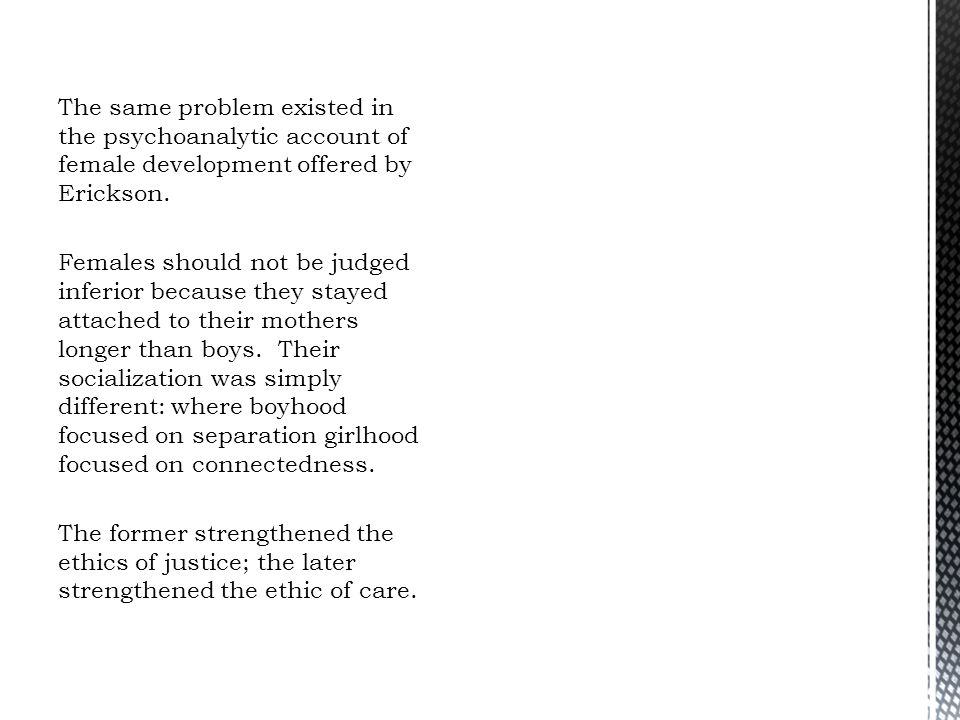 The same problem existed in the psychoanalytic account of female development offered by Erickson.