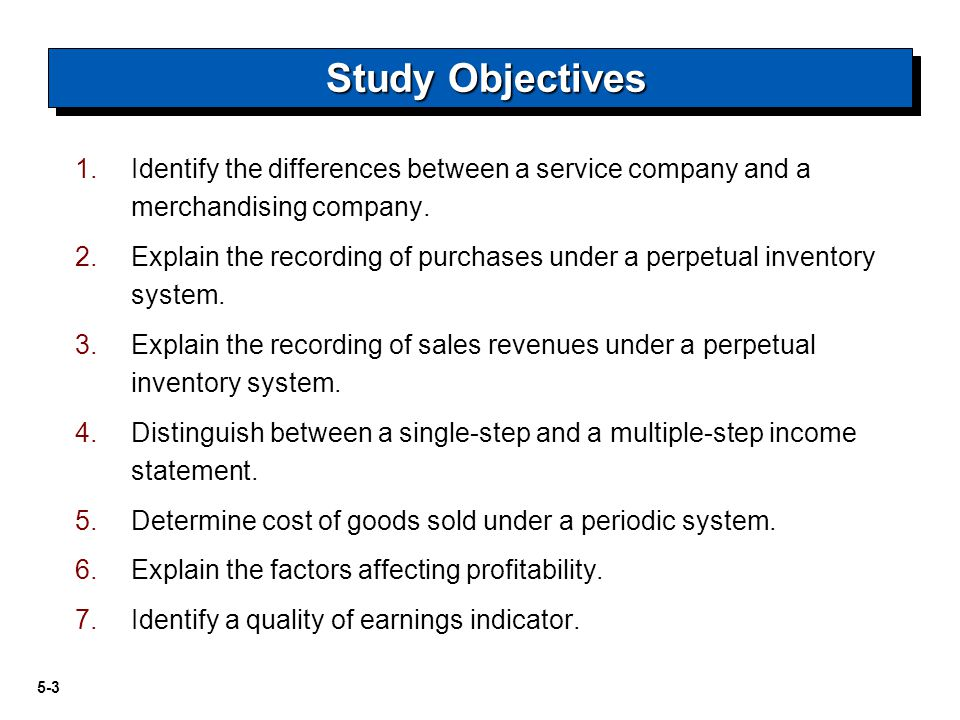 Study Objectives Identify the differences between a service company and a merchandising company.