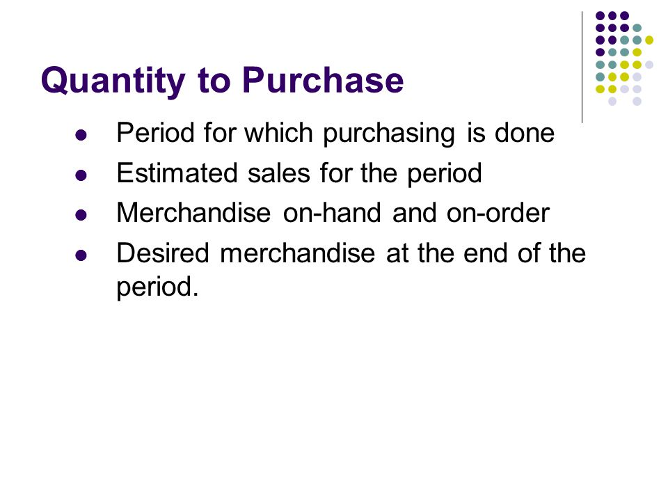 Quantity to Purchase Period for which purchasing is done