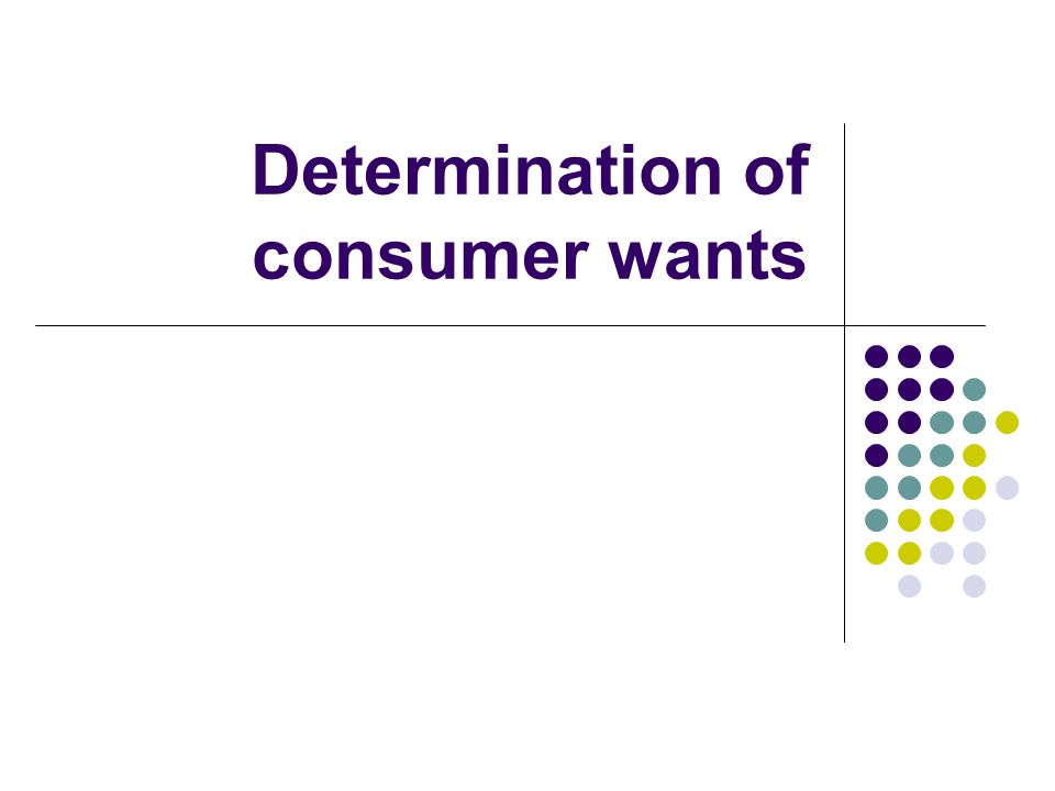 Determination of consumer wants