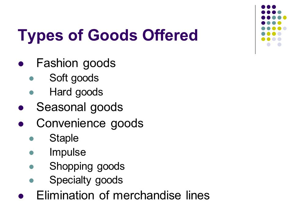 Types of Goods Offered Fashion goods Seasonal goods Convenience goods