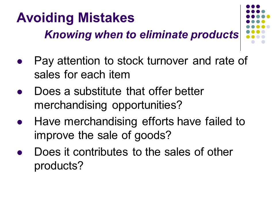 Avoiding Mistakes Knowing when to eliminate products