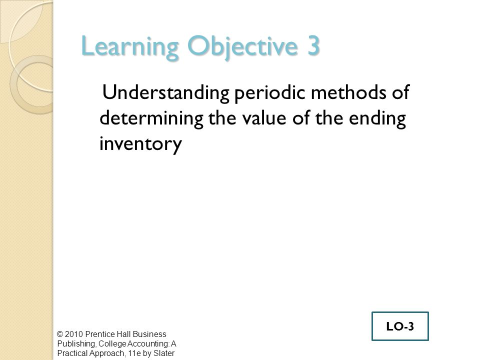 Learning Objective 3 Understanding periodic methods of determining the value of the ending inventory.