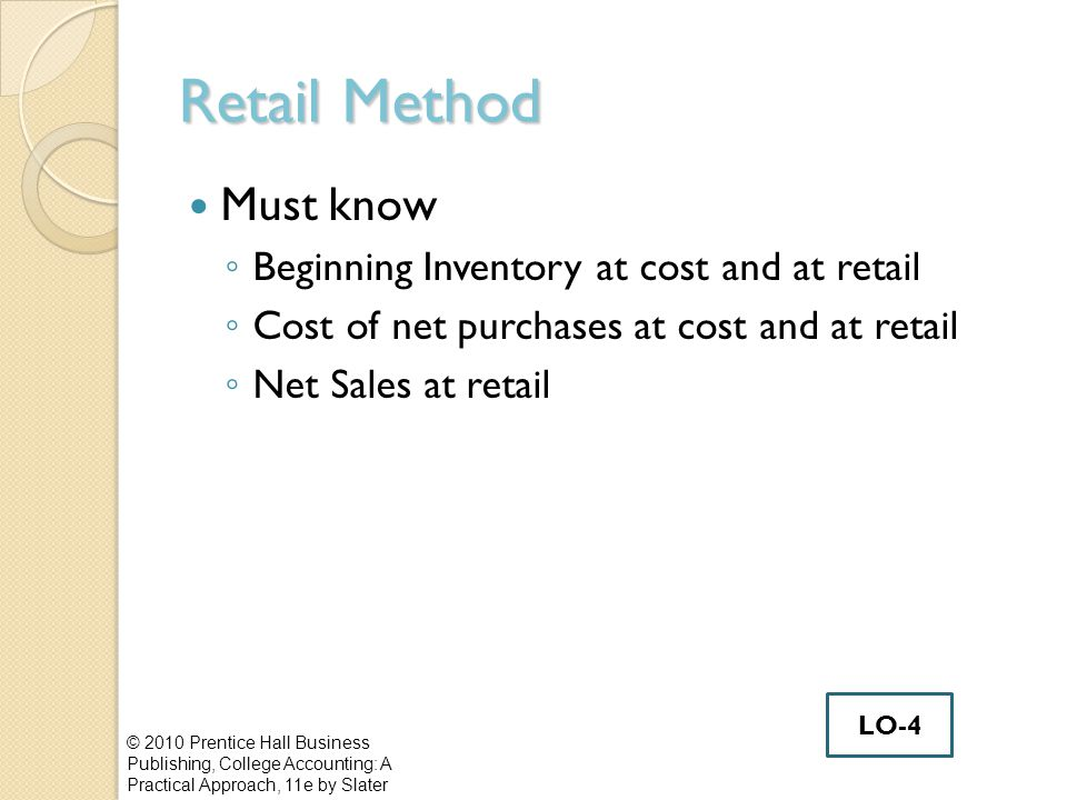 Retail Method Must know Beginning Inventory at cost and at retail
