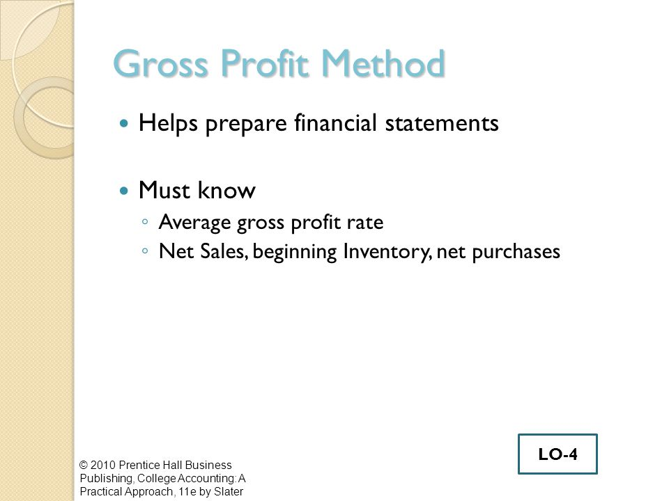 Gross Profit Method Helps prepare financial statements Must know