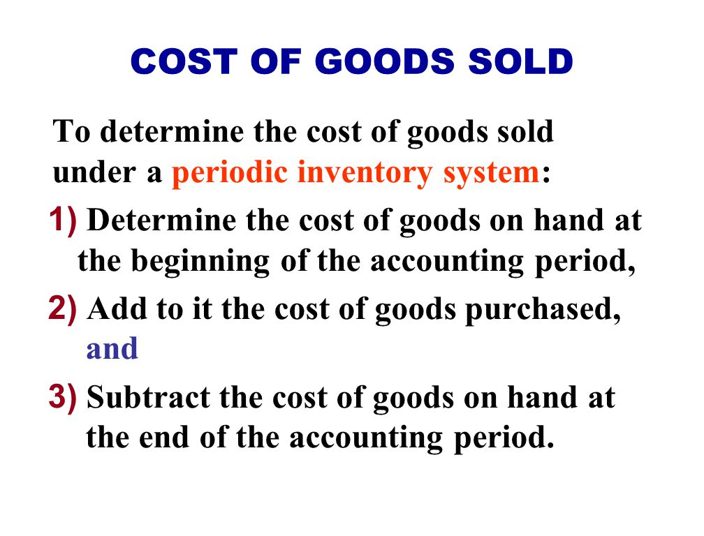 COST OF GOODS SOLD To determine the cost of goods sold under a periodic inventory system: