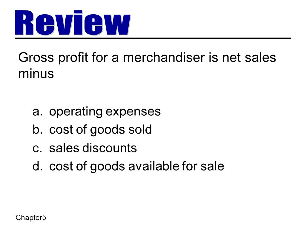 Gross profit for a merchandiser is net sales minus