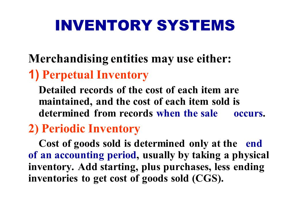 INVENTORY SYSTEMS Merchandising entities may use either: