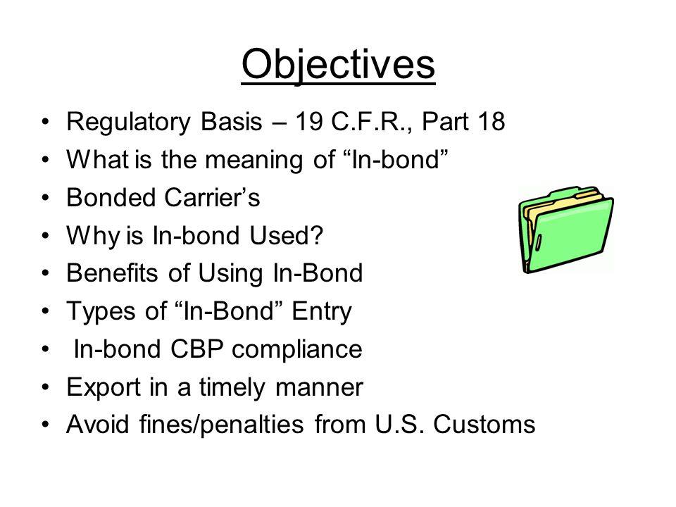 Objectives Regulatory Basis – 19 C.F.R., Part 18
