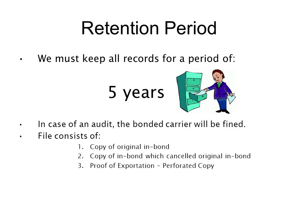 Retention Period We must keep all records for a period of: 5 years