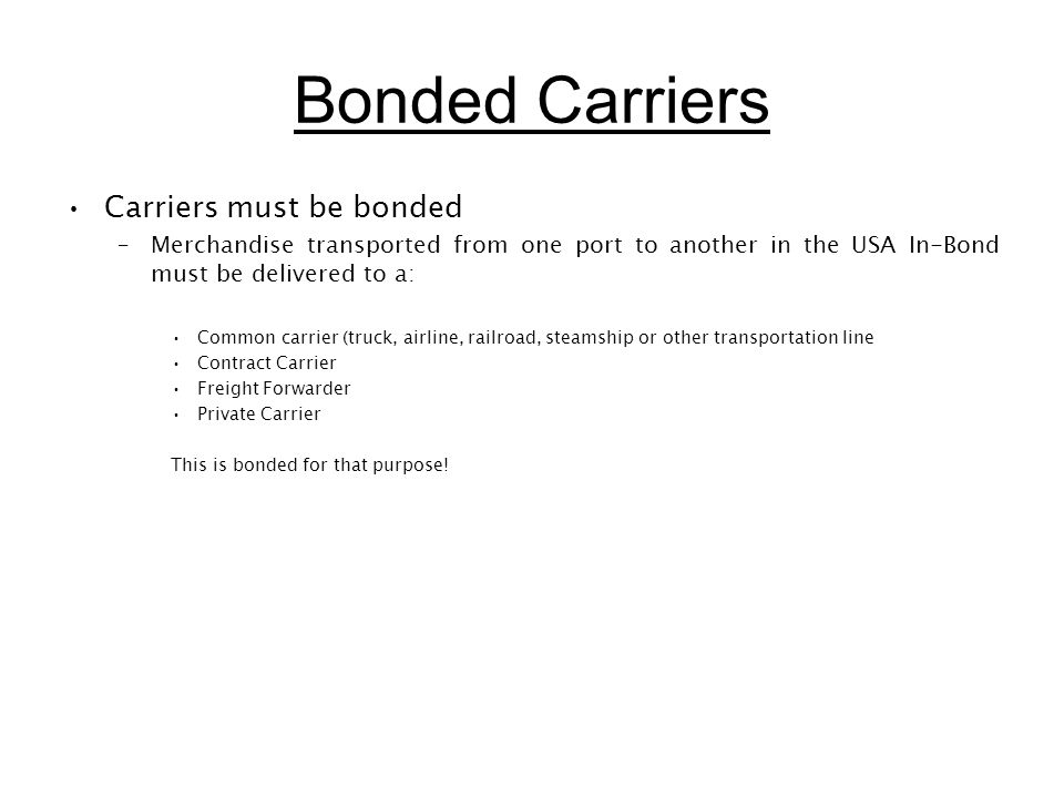 Bonded Carriers Carriers must be bonded
