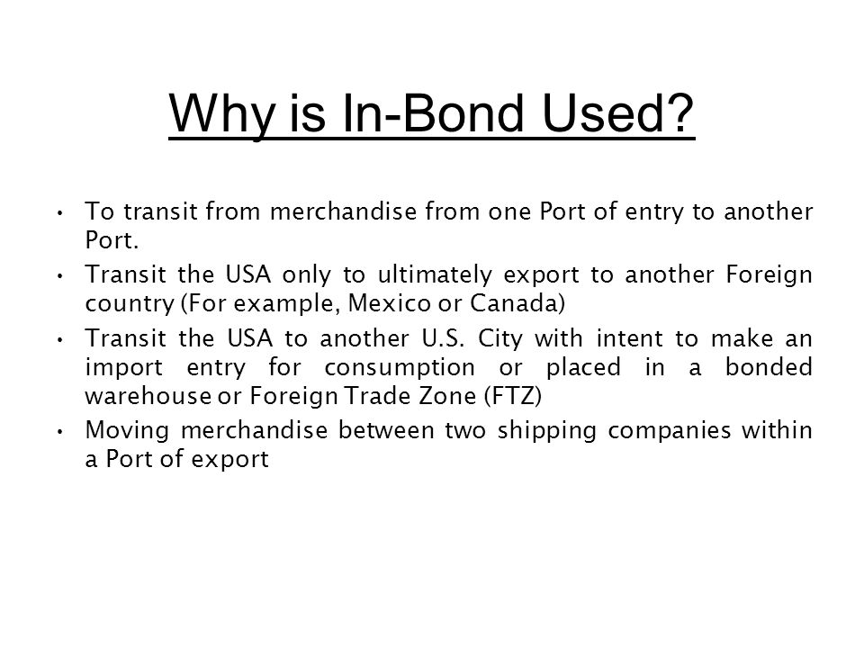 Why is In-Bond Used To transit from merchandise from one Port of entry to another Port.
