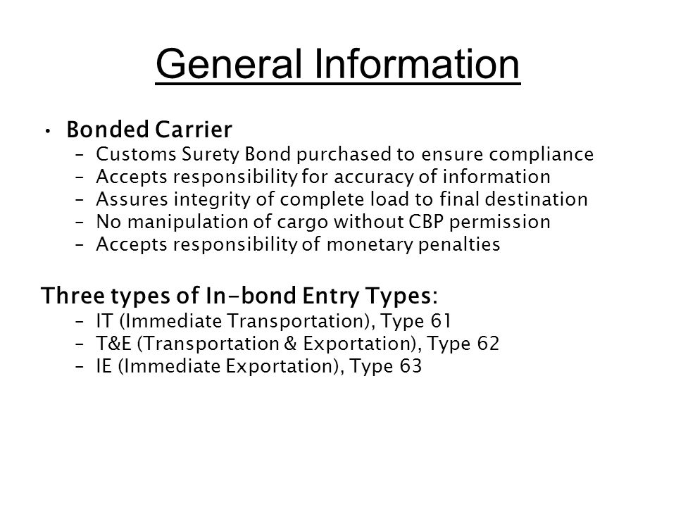 General Information Bonded Carrier Three types of In-bond Entry Types: