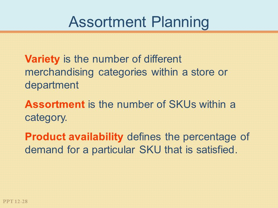 Assortment Planning Variety is the number of different merchandising categories within a store or department.