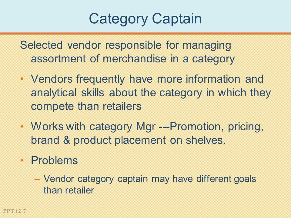 Category Captain Selected vendor responsible for managing assortment of merchandise in a category.