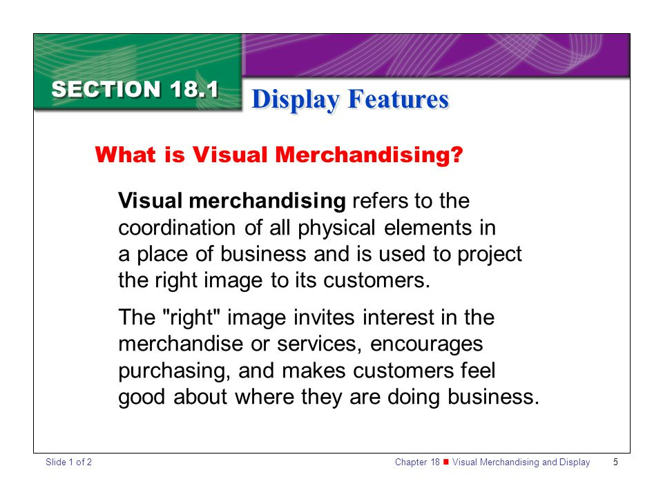 Display Features SECTION 18.1 What is Visual Merchandising