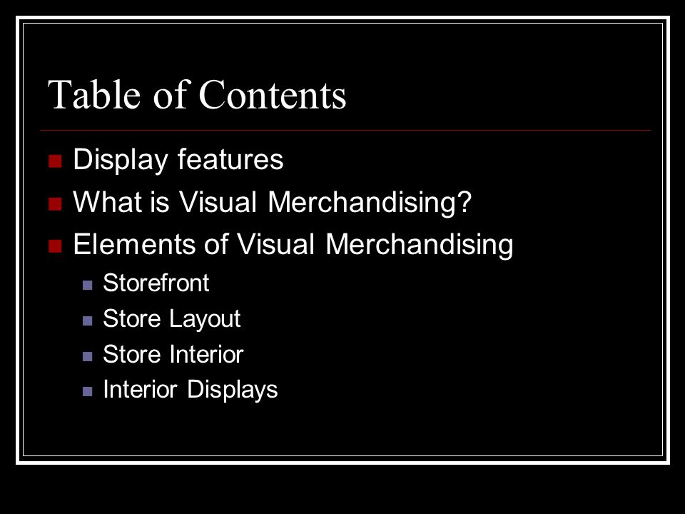 Table of Contents Display features What is Visual Merchandising
