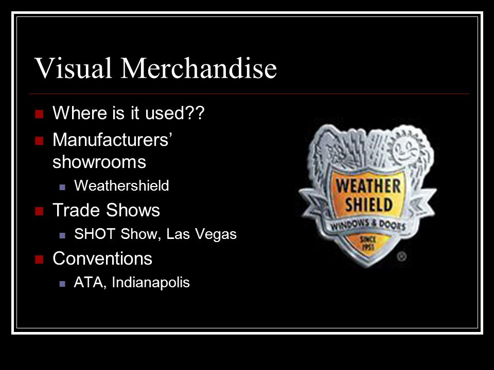 Visual Merchandise Where is it used Manufacturers' showrooms