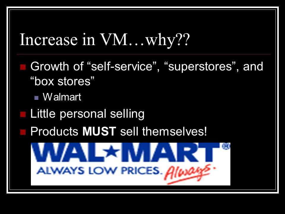 Increase in VM…why Growth of self-service , superstores , and box stores Walmart. Little personal selling.
