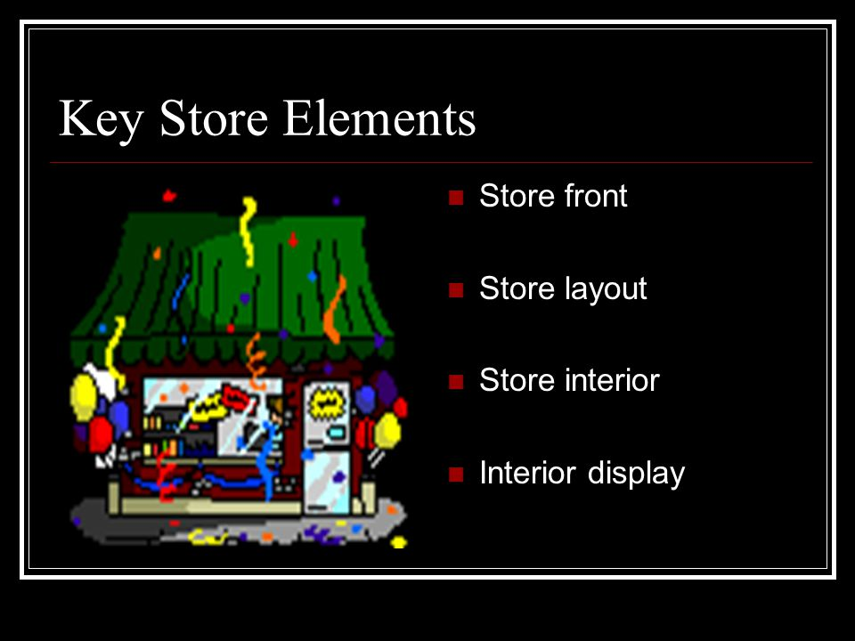 Key Store Elements Store front Store layout Store interior