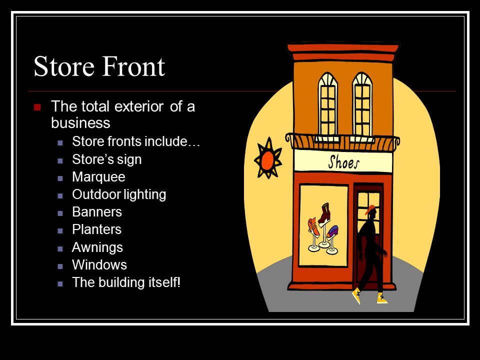Store Front The total exterior of a business Store fronts include…