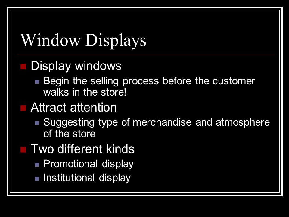 Window Displays Display windows Attract attention Two different kinds