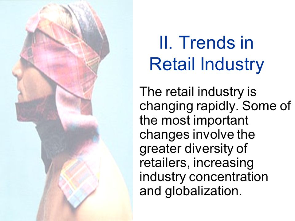 II. Trends in Retail Industry