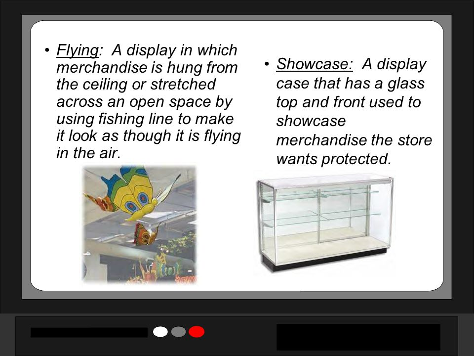 Flying: A display in which merchandise is hung from the ceiling or stretched across an open space by using fishing line to make it look as though it is flying in the air.