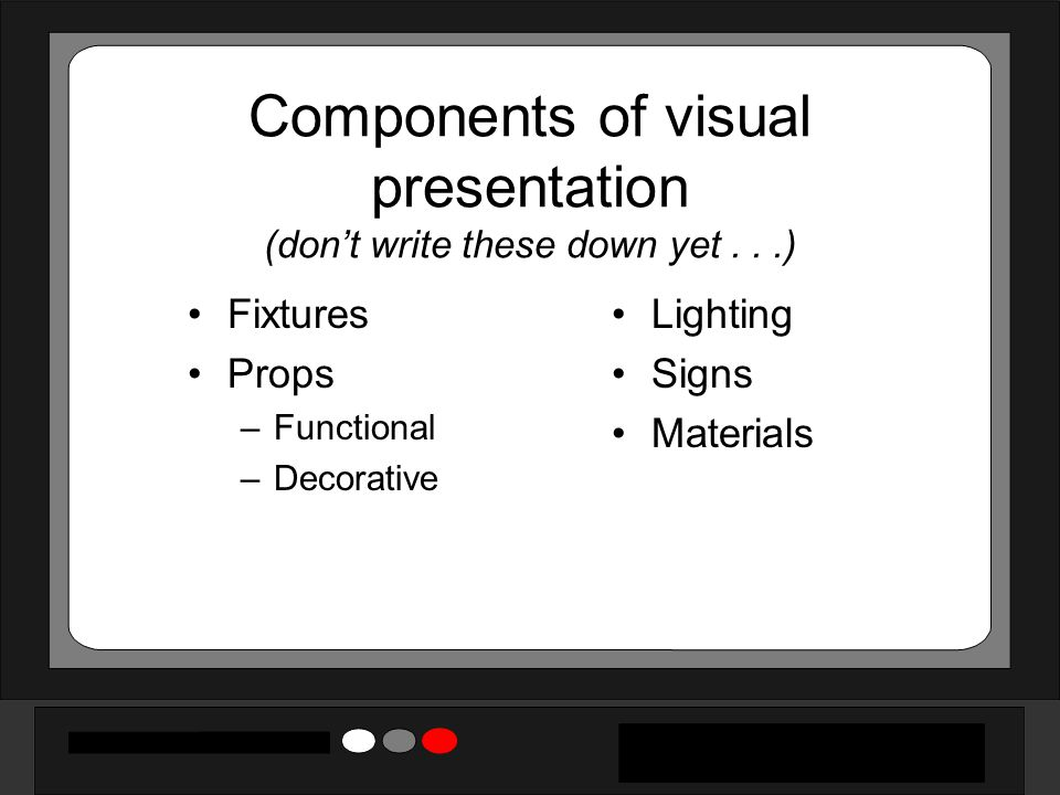 Components of visual presentation (don't write these down yet . . .)