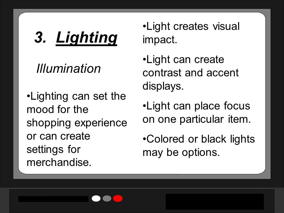 3. Lighting Illumination Light creates visual impact.